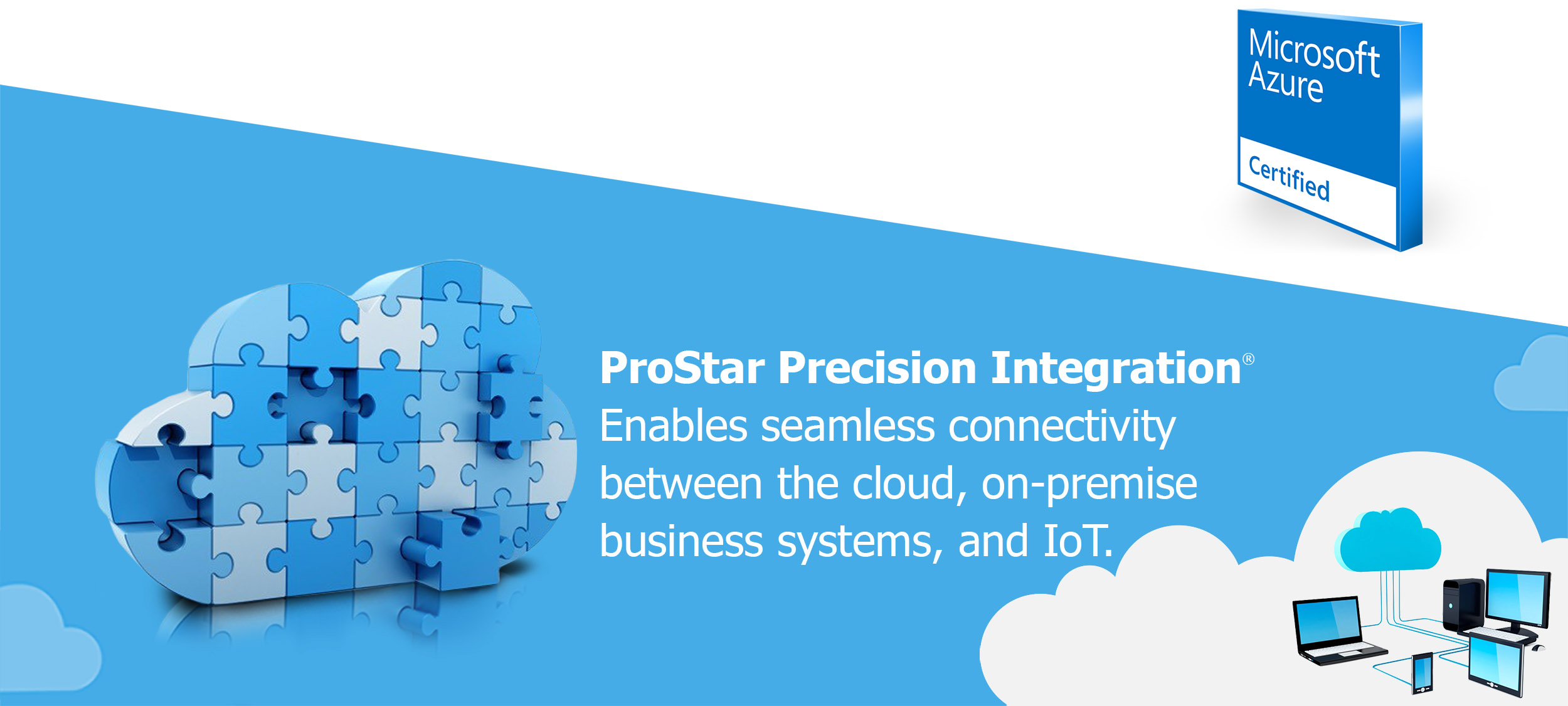 ProStar Precision Integration: Enables Seamless Connectivity between the Cloud, On-Premise Business Systems, and IoT